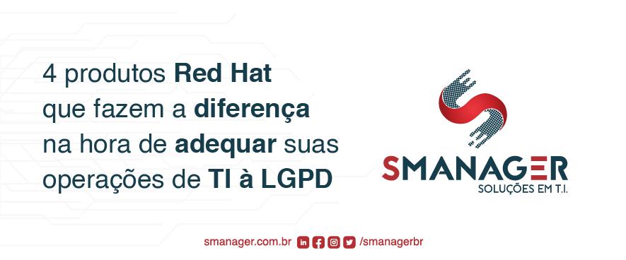 Produtos Red Hat que vão fazer a diferença na hora de adequar suas operações de TI à LGPD